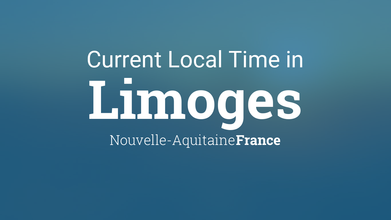 Current Local Time in Limoges, Nouvelle-Aquitaine, France