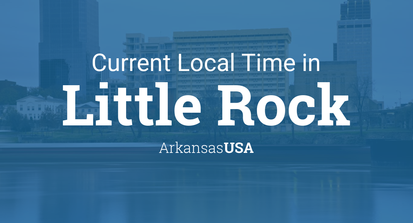 Current Local Time In Little Rock Arkansas Usa
