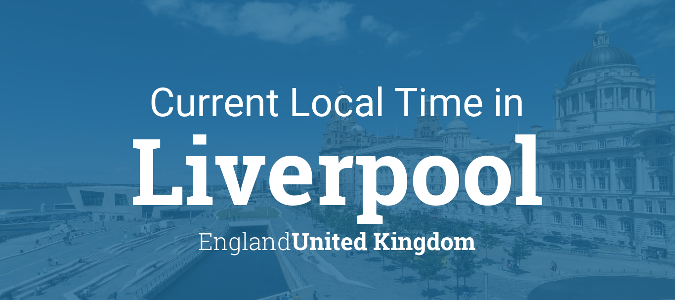 Current Local Time in Liverpool, England, United Kingdom