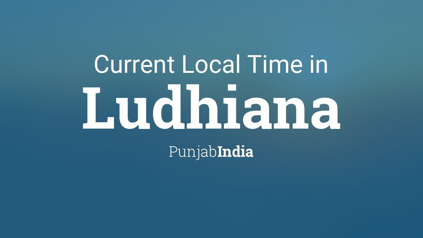 Current Local Time in Ludhiana, Punjab, India