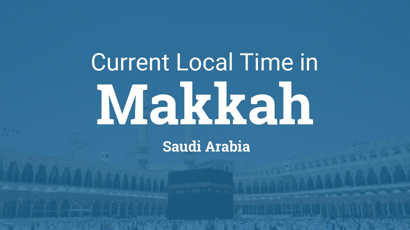 Current Local Time in Makkah, Saudi Arabia
