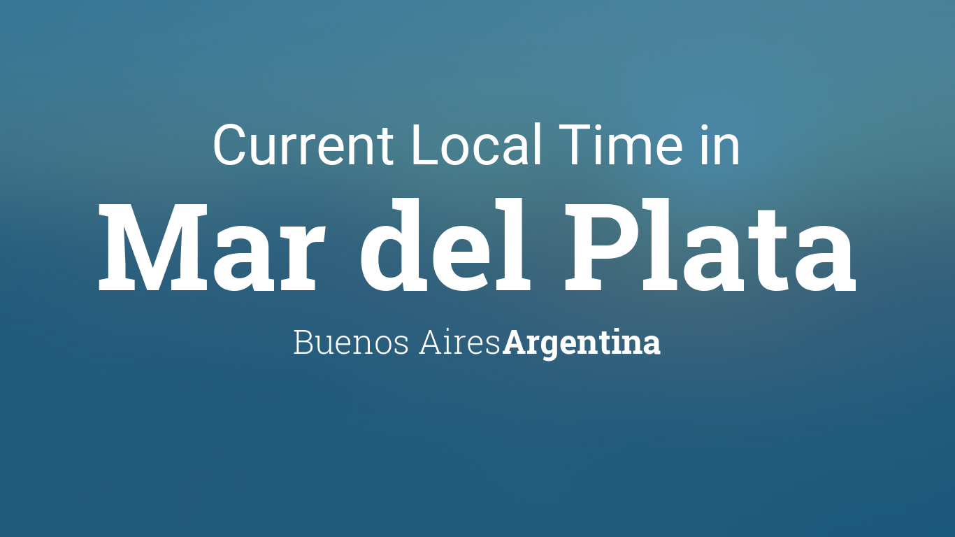 Current Local Time In Mar Del Plata Buenos Aires Argentina