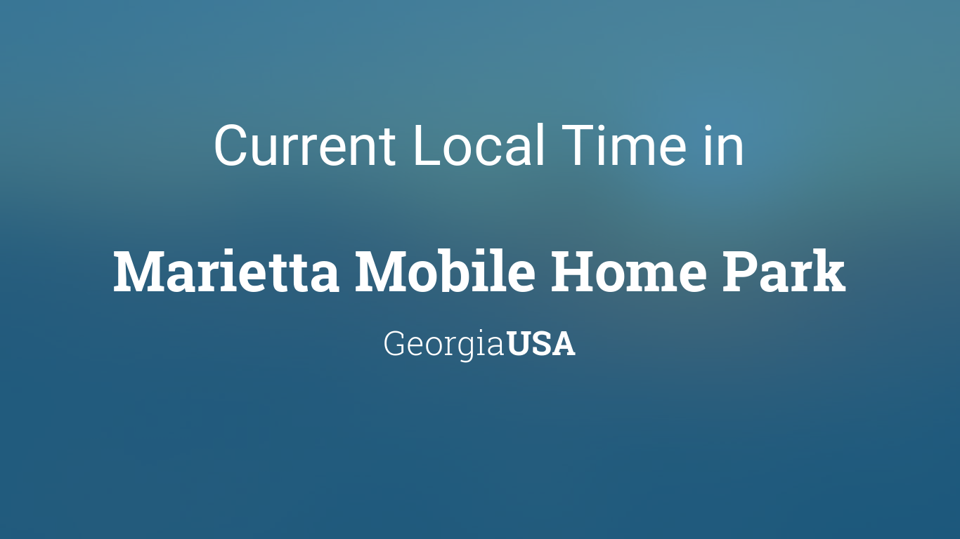 Current Local Time In Marietta Mobile Home Park Georgia USA