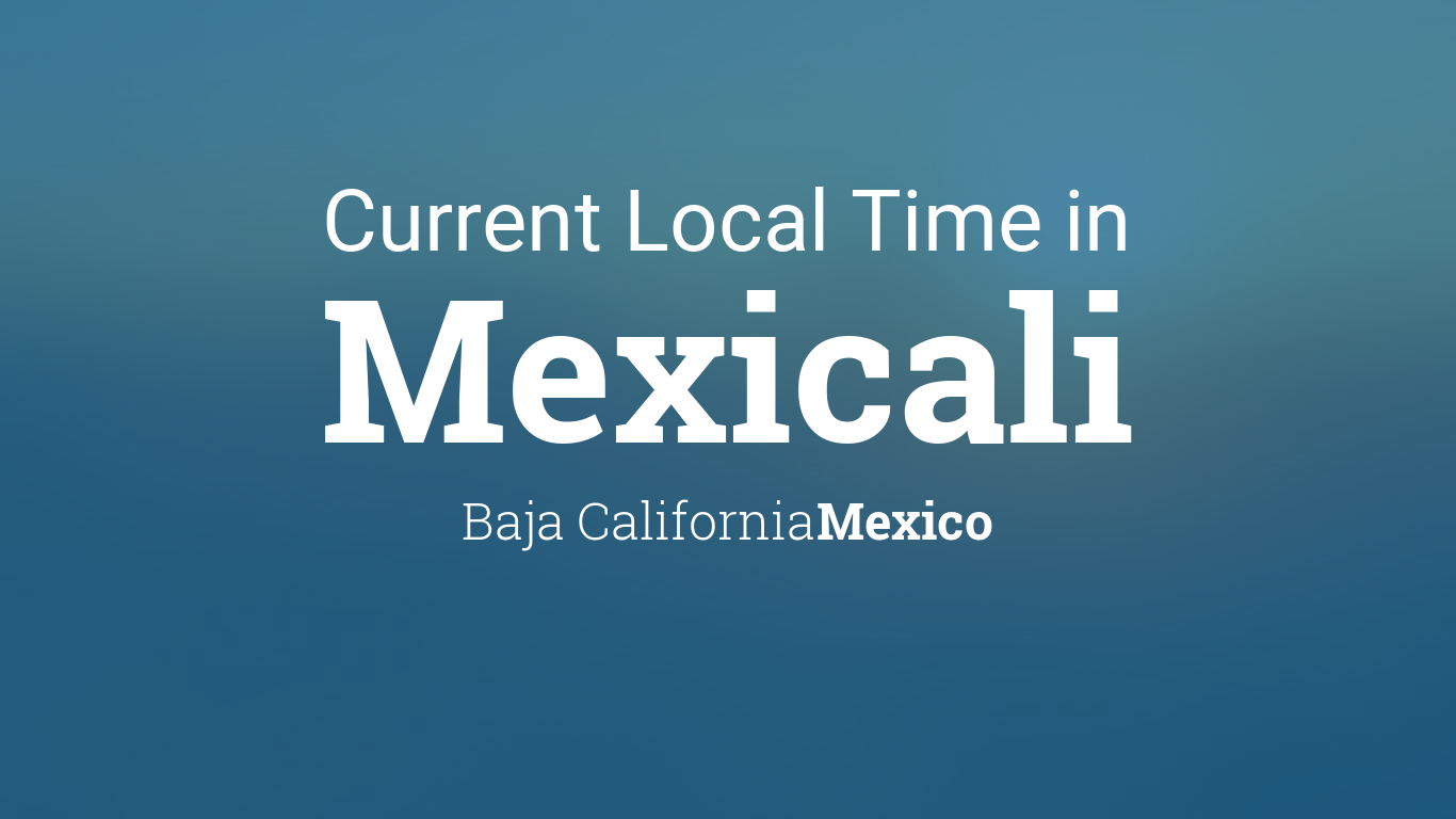 Current local time in mexicali baja california mexico sciox Gallery