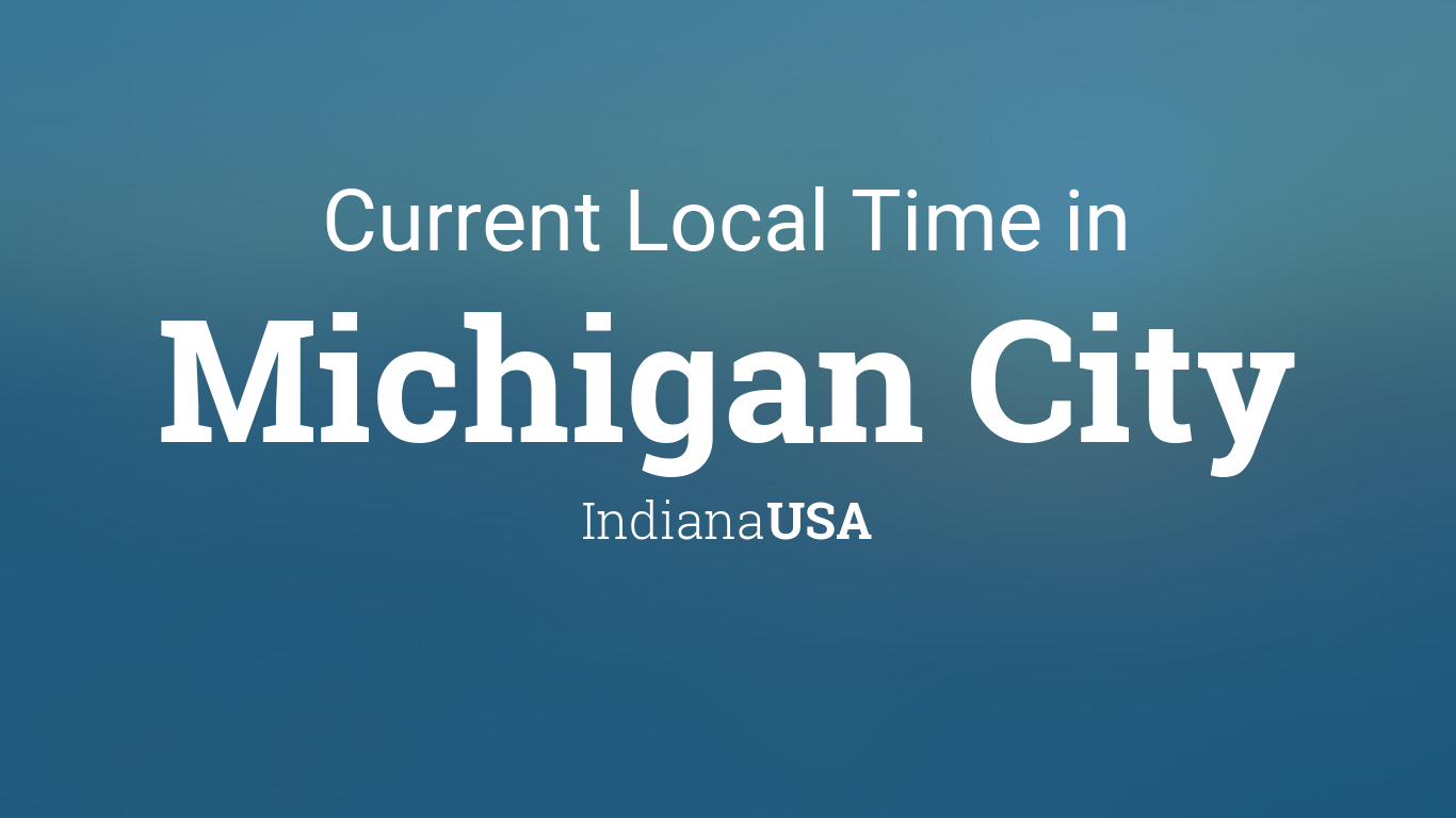 Current Local Time in Michigan City, Indiana, USA