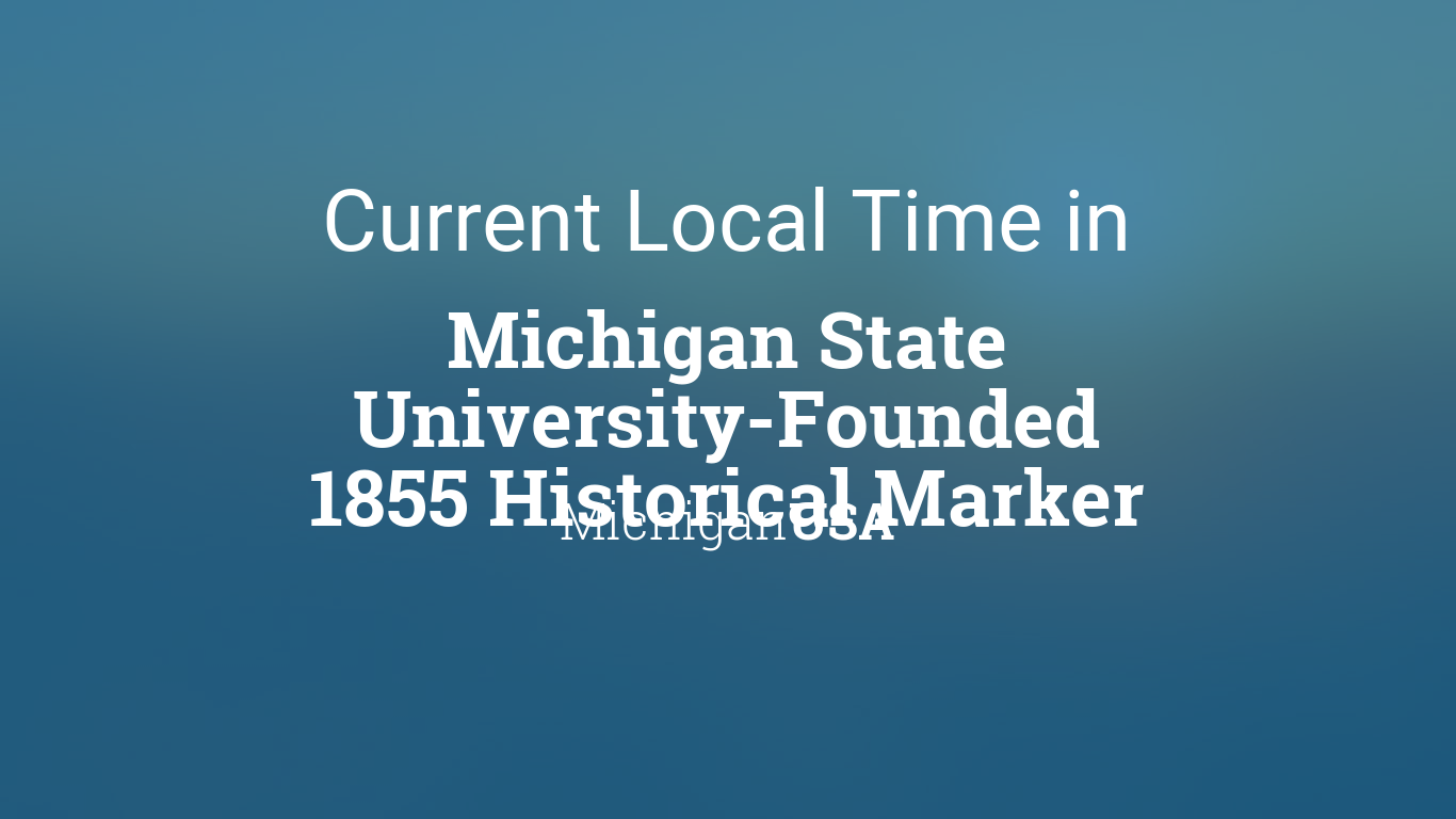 Msu Calendar 2022.Current Local Time In Michigan State University Founded 1855 Historical Marker Michigan Usa
