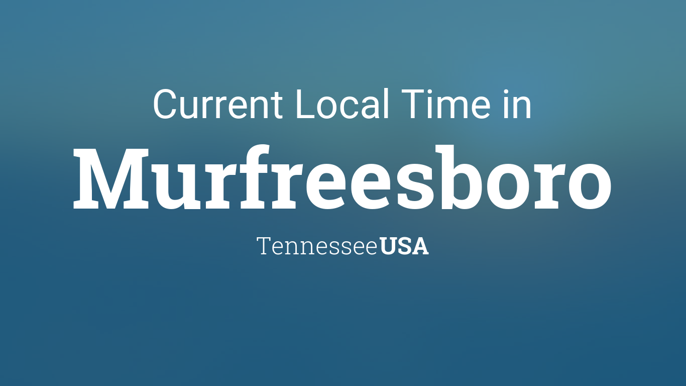 Current Local Time In Murfreesboro Tennessee Usa
