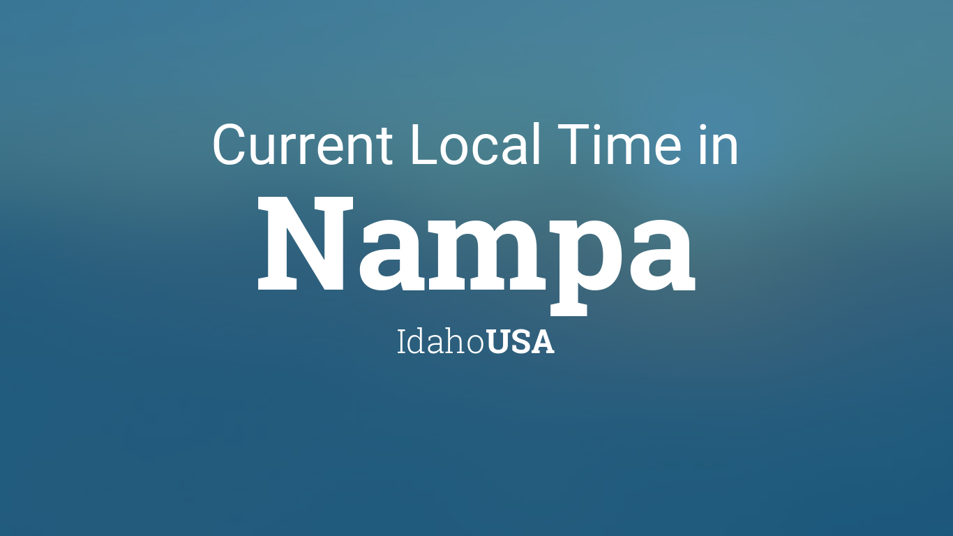 Current Local Time In Nampa Idaho Usa