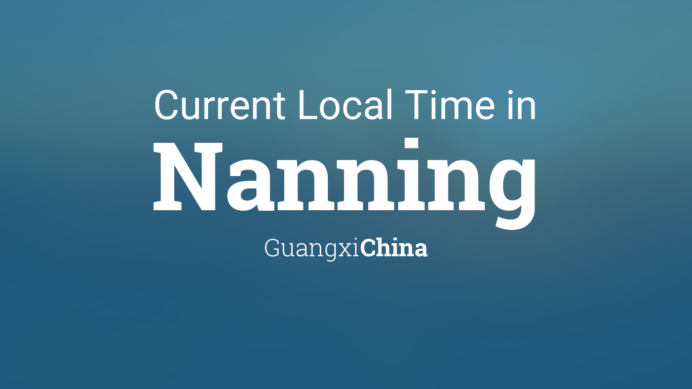 Current Local Time in Nanning, Guangxi, China