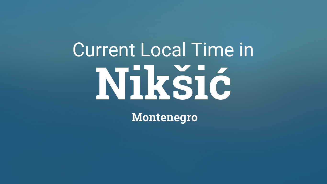 Current Local Time In Nikšić Montenegro - Montenegro time zone map
