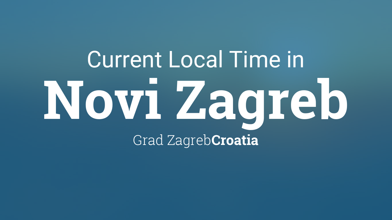Current Local Time In Novi Zagreb Croatia