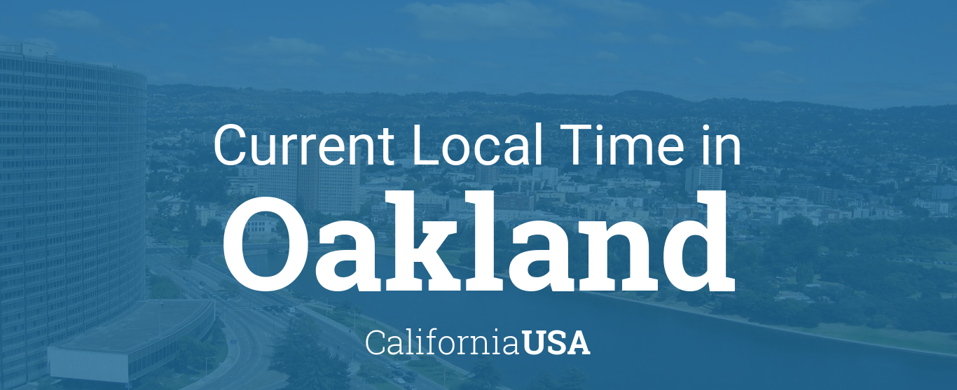 Current Local Time in Oakland California USA