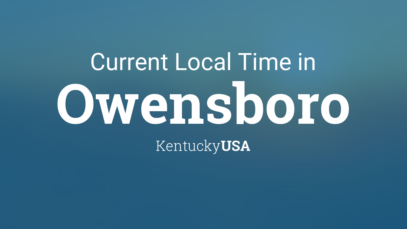 Current Local Time In Owensboro Kentucky Usa
