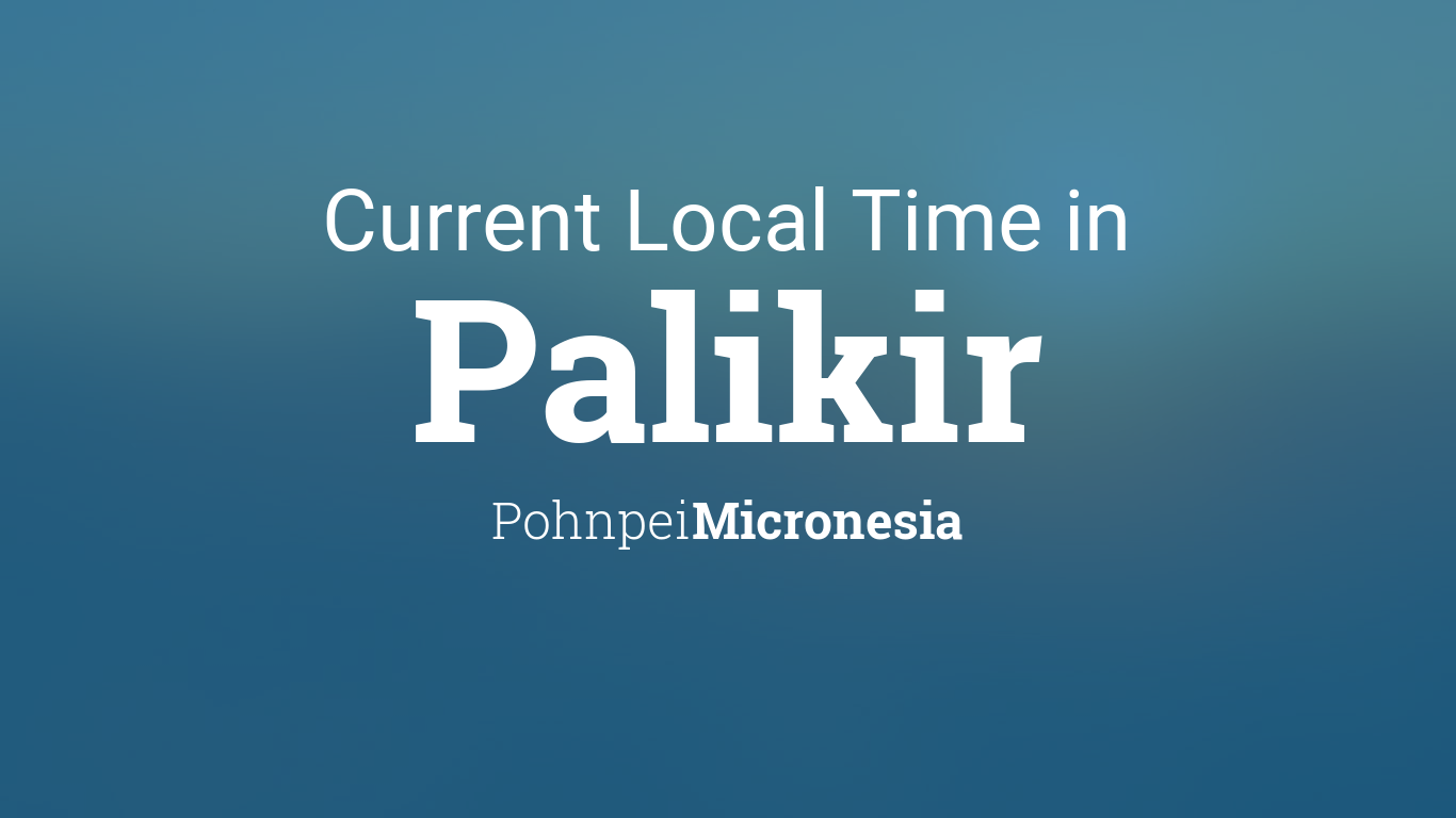 Current Local Time in Palikir, Pohnpei, Micronesia