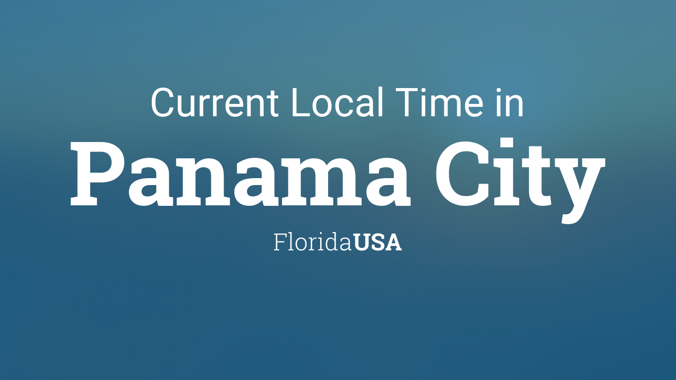 Current Local Time In Panama City Florida Usa