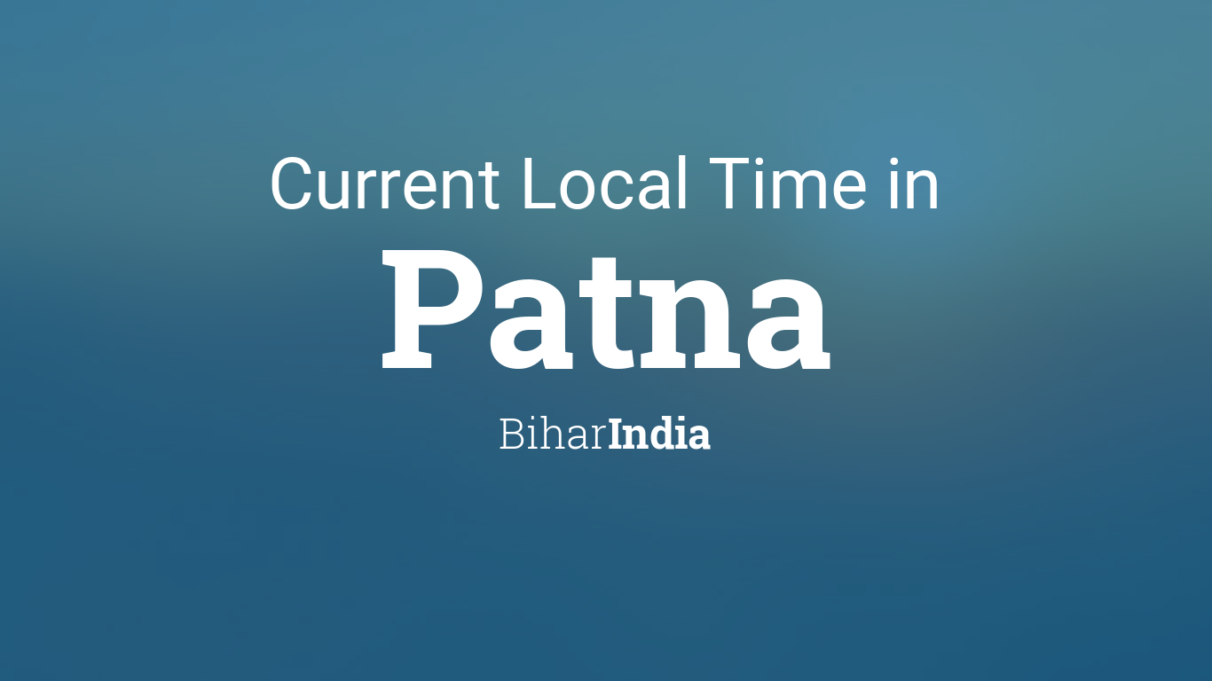 Current Local Time in Patna, Bihar, India