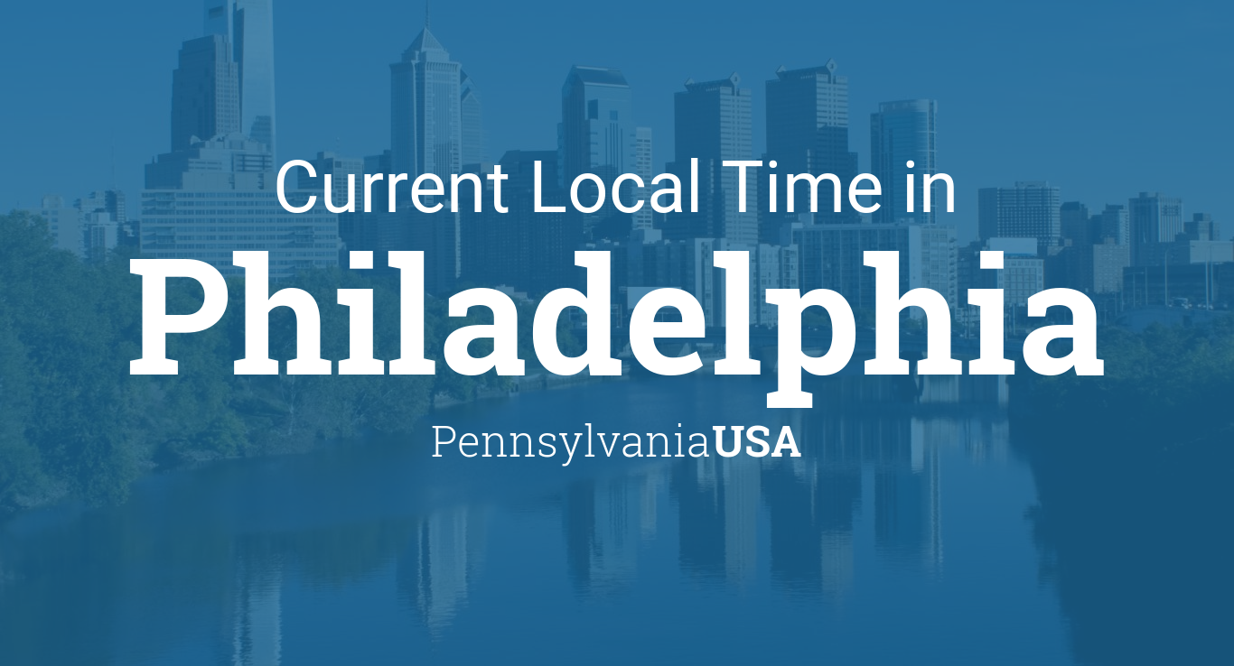 Current Local Time In Philadelphia Pennsylvania Usa