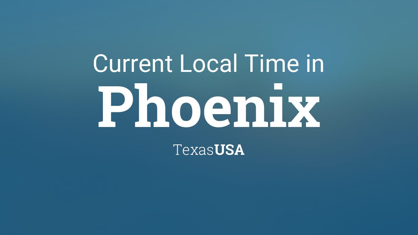Current Local Time in Phoenix, Texas, USA