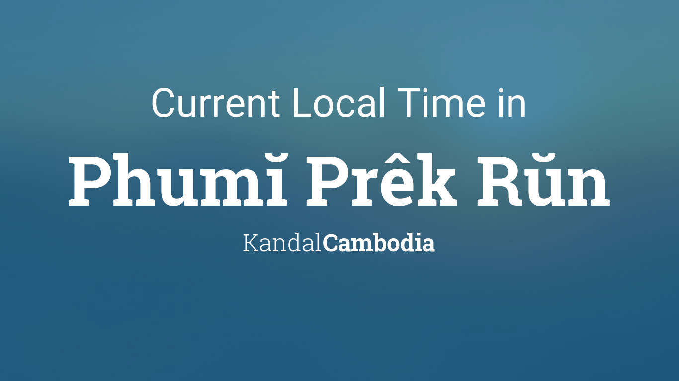 Current Local Time In Phumu00c4u00ad Prek Ru00c5u00adn Cambodia