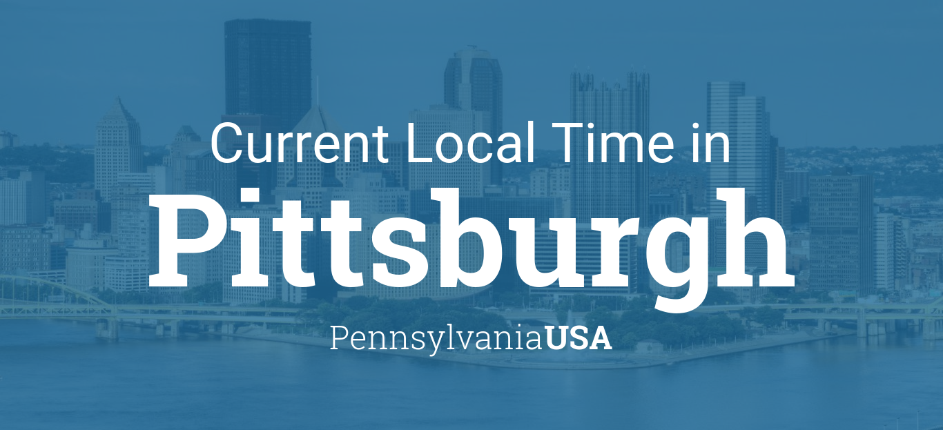 Current Local Time In Pittsburgh Pennsylvania Usa