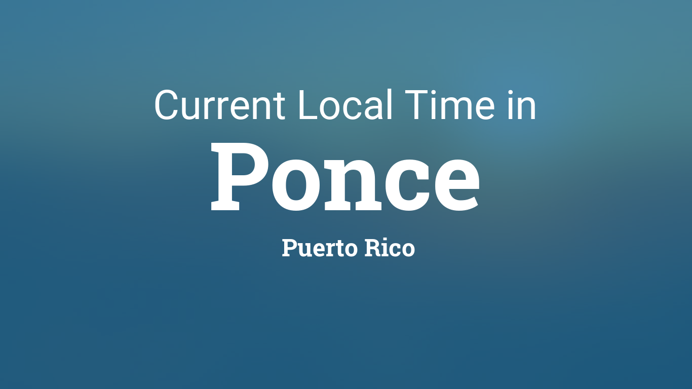 Current Local Time In Ponce Puerto Rico