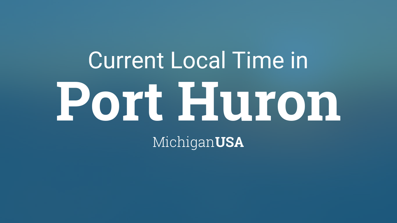 Current Local Time in Port Huron, Michigan, USA