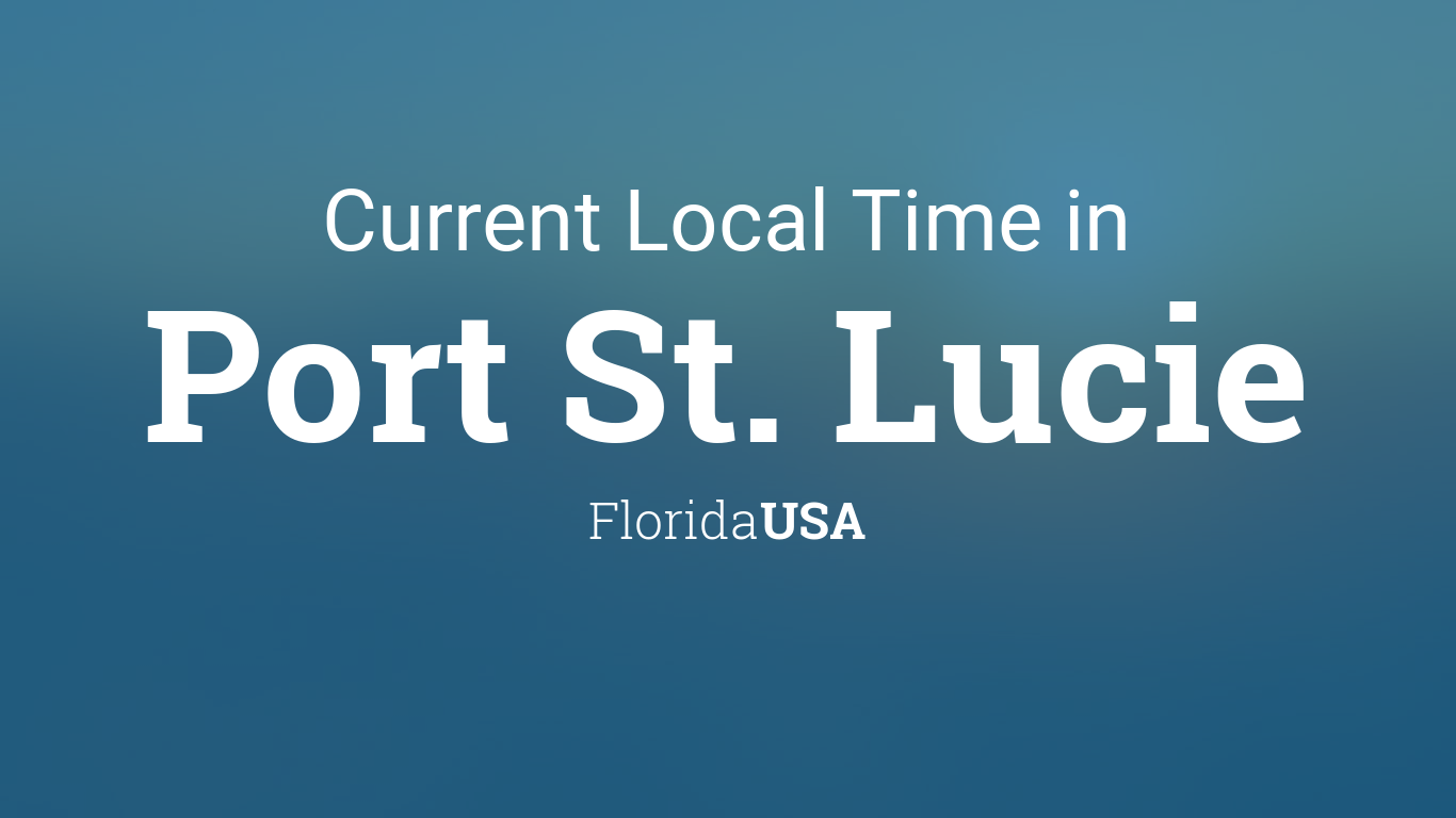 Current Local Time In Port St Lucie Florida Usa