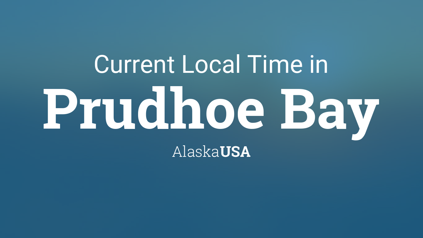 Current Local Time In Prudhoe Bay Alaska USA - Current time in alaska