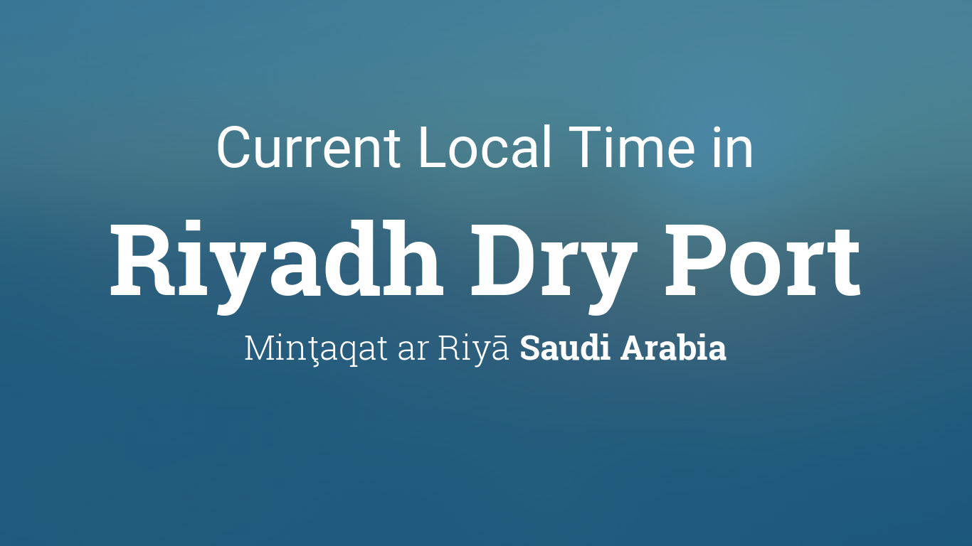 Current Local Time in Riyadh Dry Port, Saudi Arabia