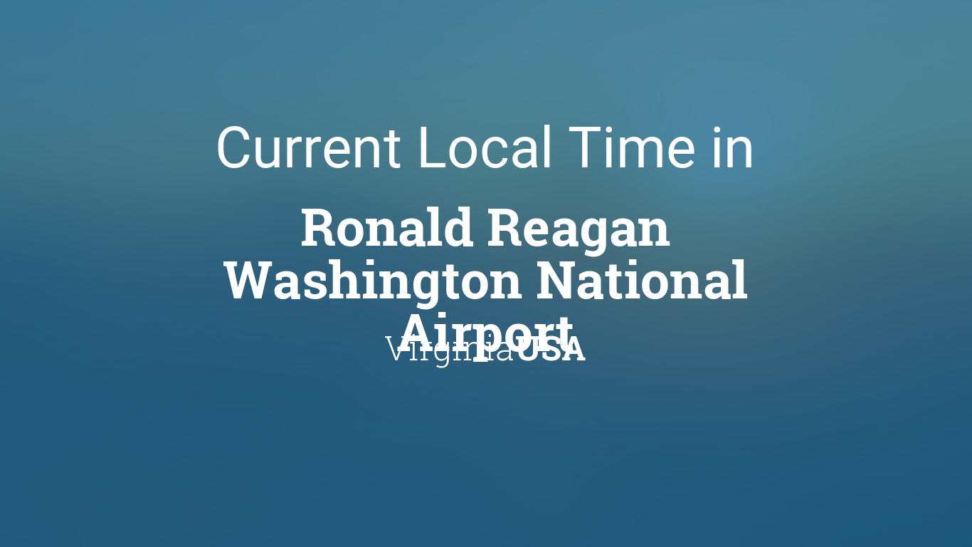 Current Local Time In Ronald Reagan Washington National Airport Virginia USA