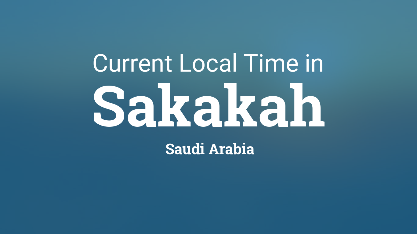 current local time in sakakah saudi arabia