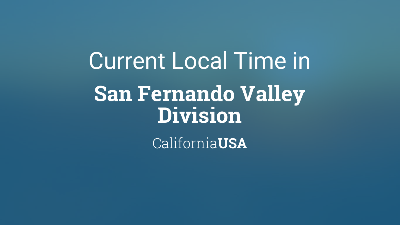 Current Local Time in San Fernando Valley Division, California, USA