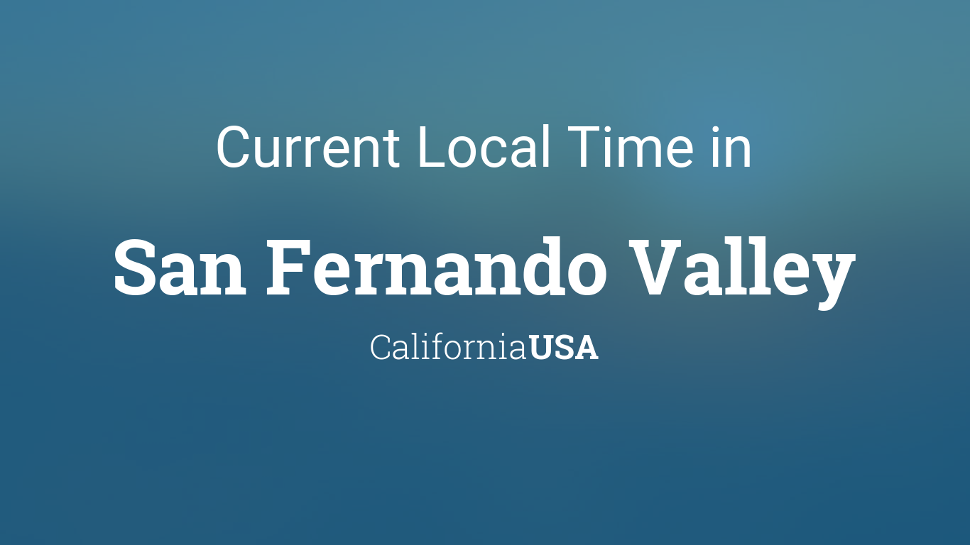 Current Local Time in San Fernando Valley, California, USA