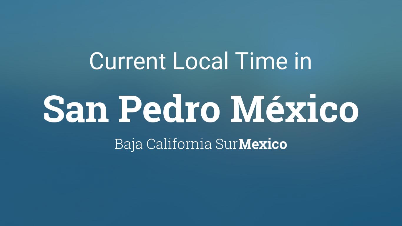 Current local time in san pedro mxico baja california sur mexico sciox Gallery