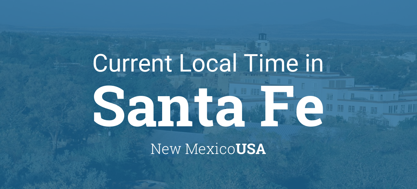Current Local Time in Santa Fe, New Mexico, USA