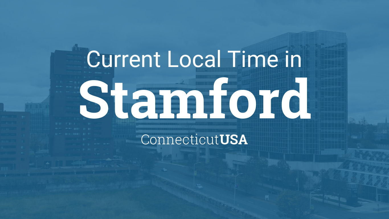 Current Local Time In Stamford Connecticut Usa