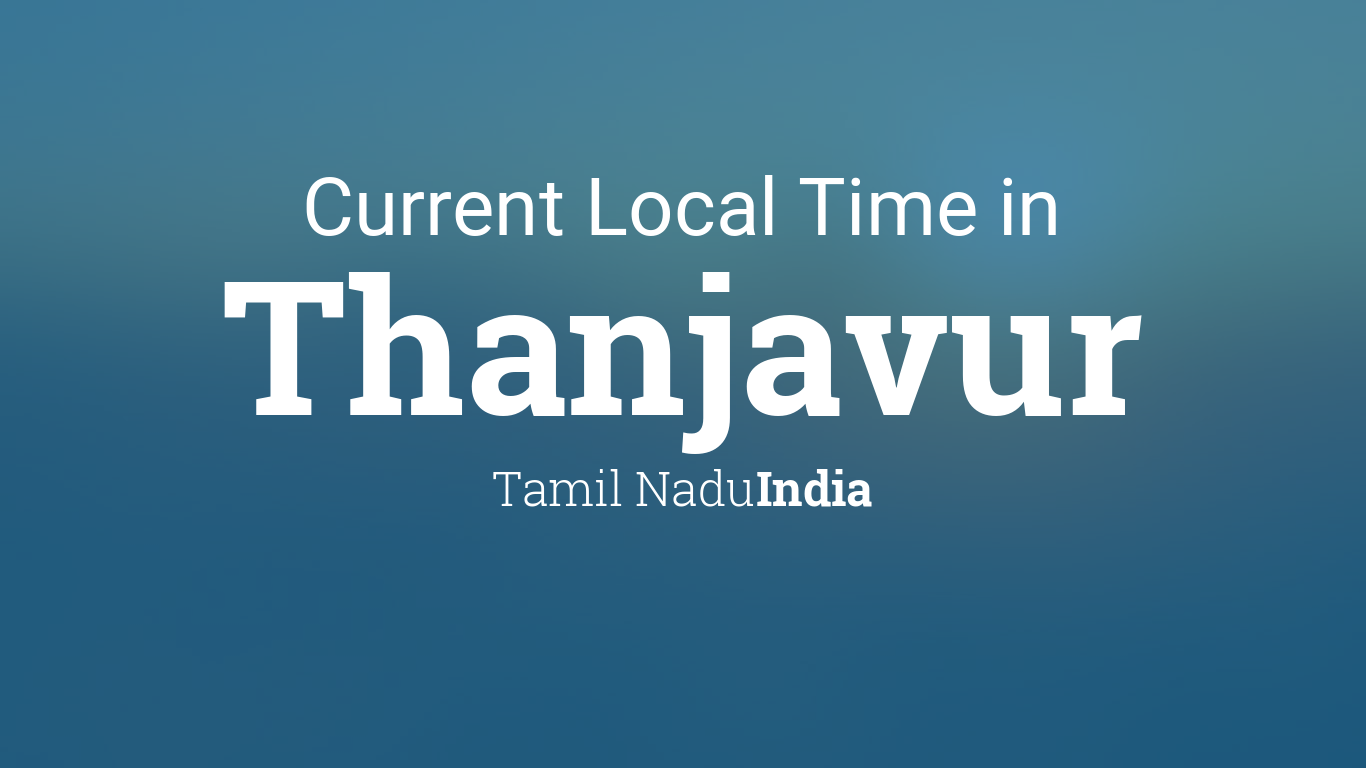 Current Local Time in Thanjavur, Tamil Nadu, India