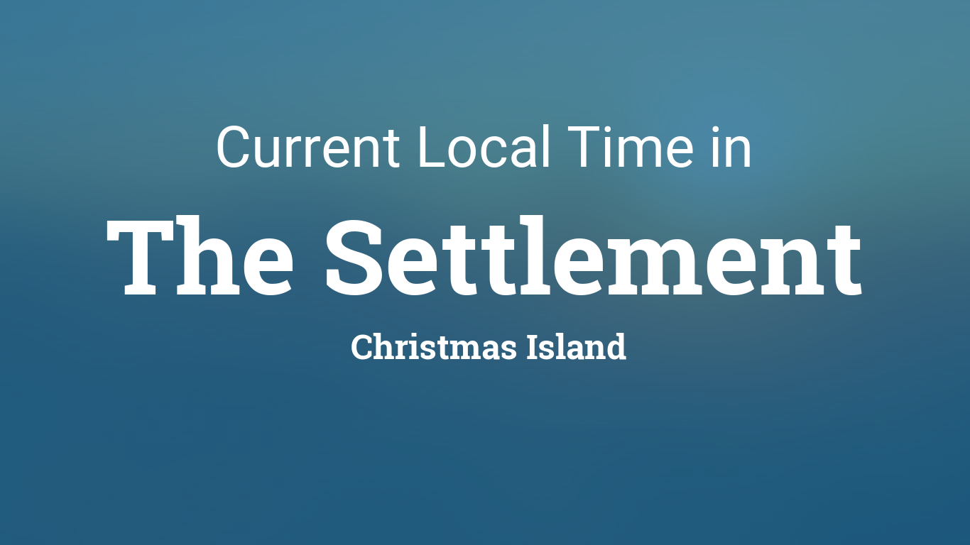 Current Local Time in The Settlement, Christmas Island