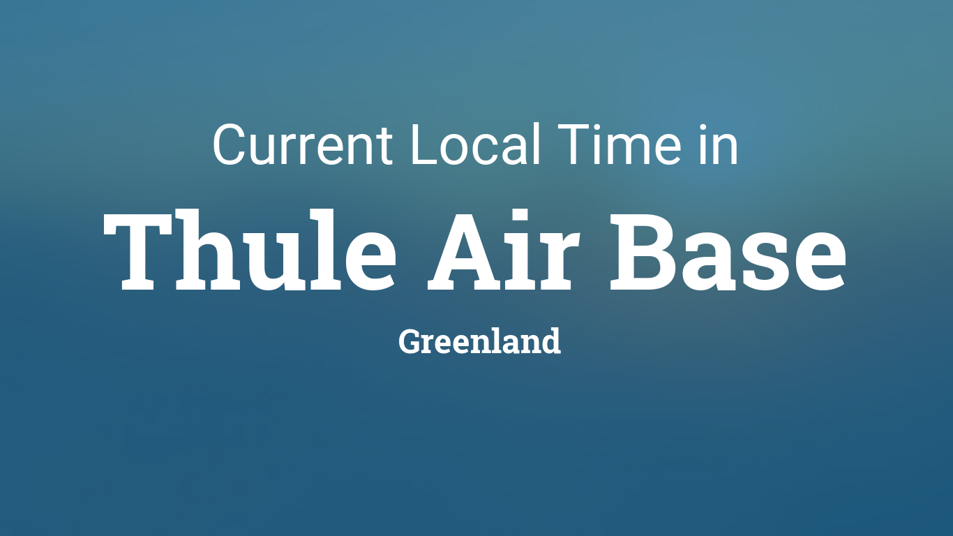 Current Local Time In Thule Air Base Greenland