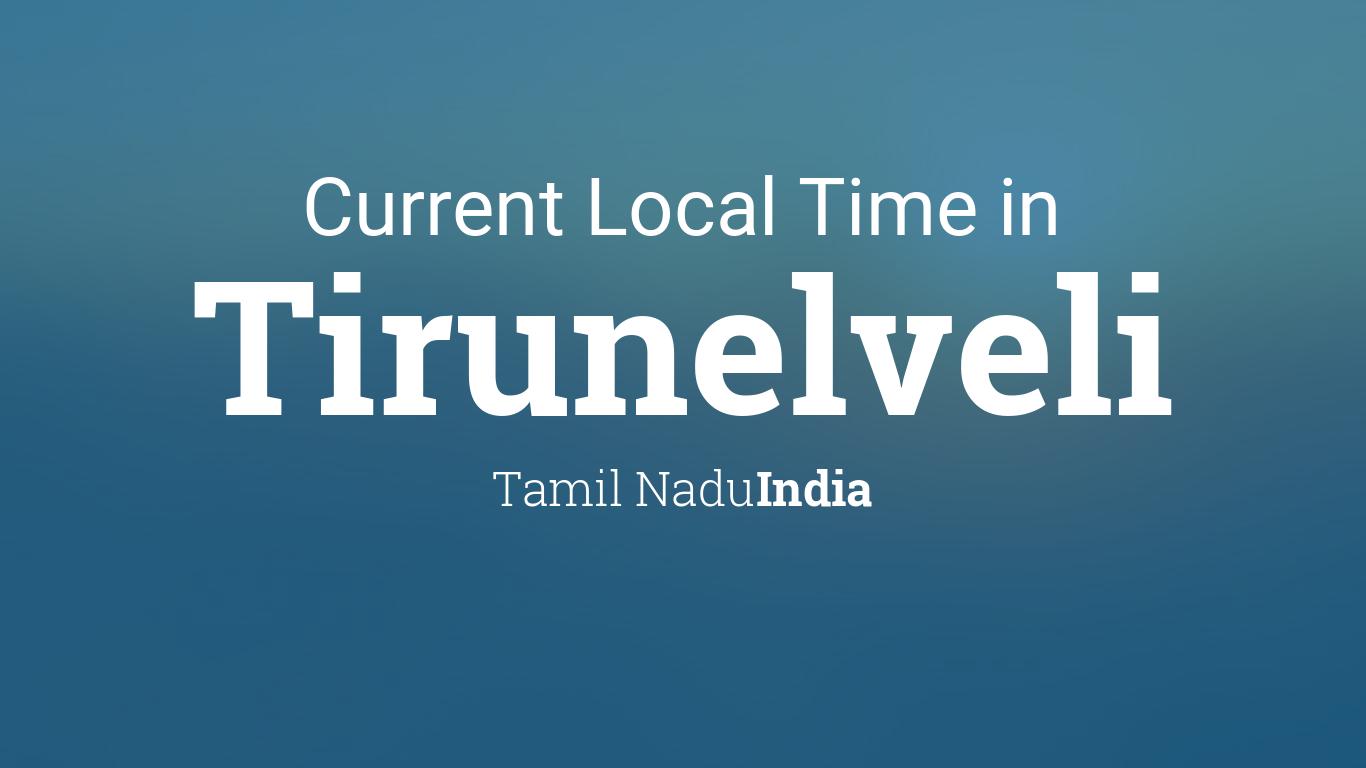Current Local Time in Tirunelveli, Tamil Nadu, India