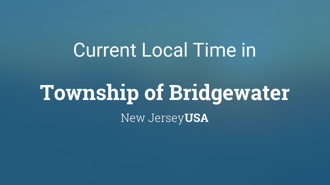 Current Local Time in Township of Bridgewater, New Jersey, USA