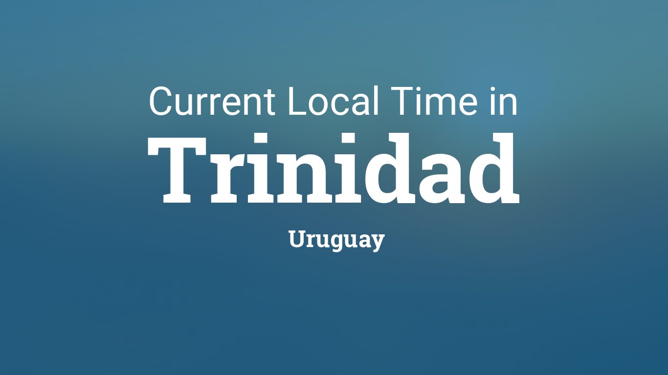 Current Local Time In Trinidad Uruguay