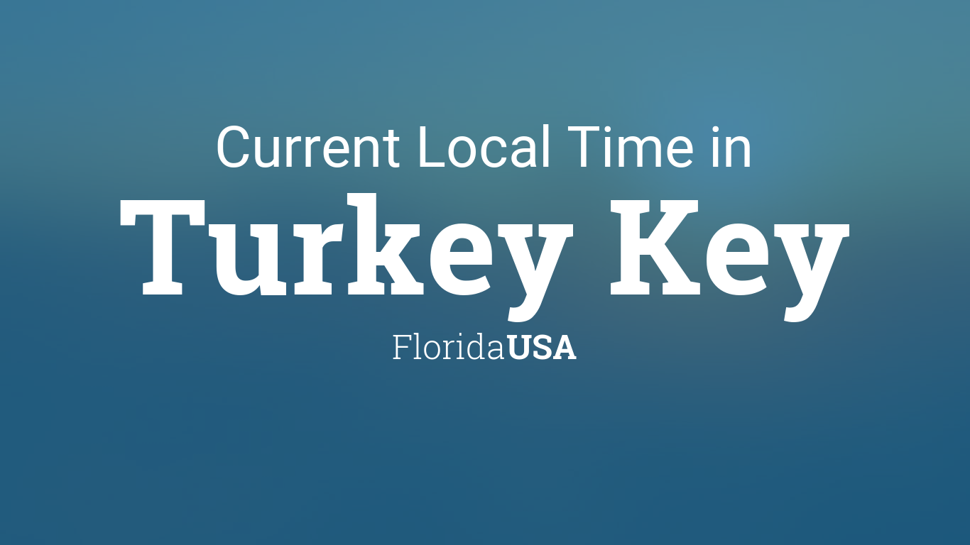 current local time in turkey key florida usa. Black Bedroom Furniture Sets. Home Design Ideas