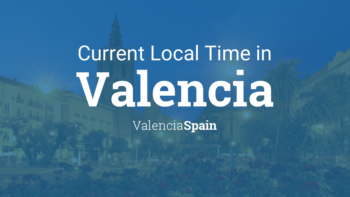 Valencia Ca Zip Code Map.Current Local Time In Valencia Valencia Spain