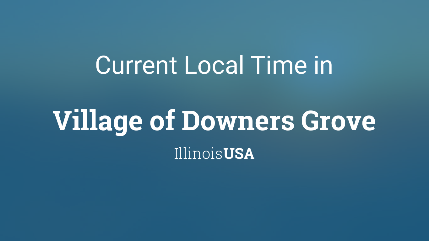 Current Local Time in Village of Downers Grove, Illinois, USA
