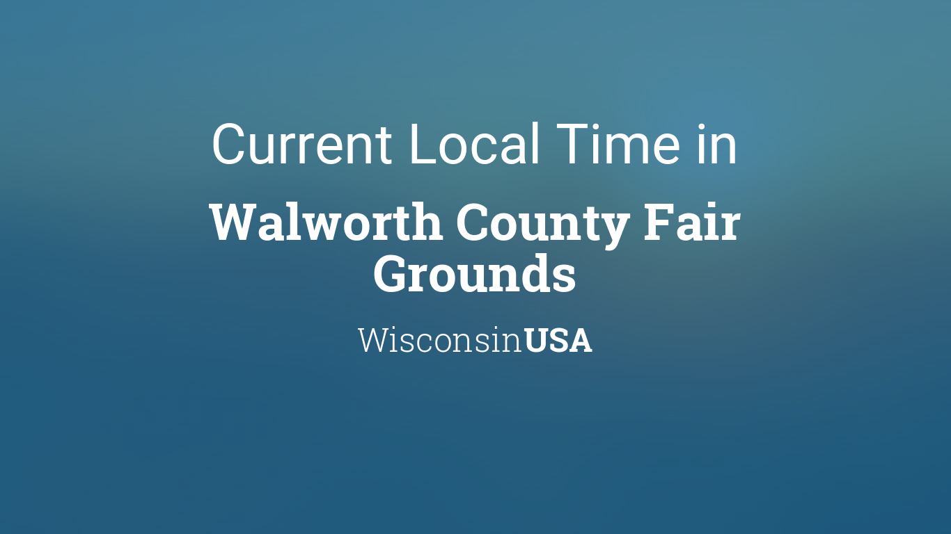 Walworth County Fair 2020.Current Local Time In Walworth County Fair Grounds