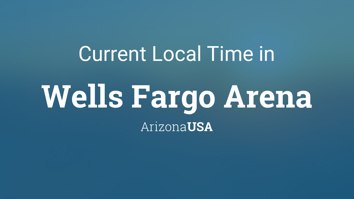 Current Local Time in Wells Fargo Arena, Arizona, USA