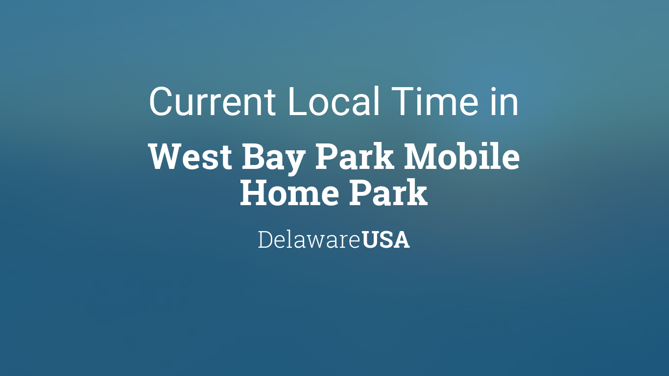 Current Local Time In West Bay Park Mobile Home Delaware USA