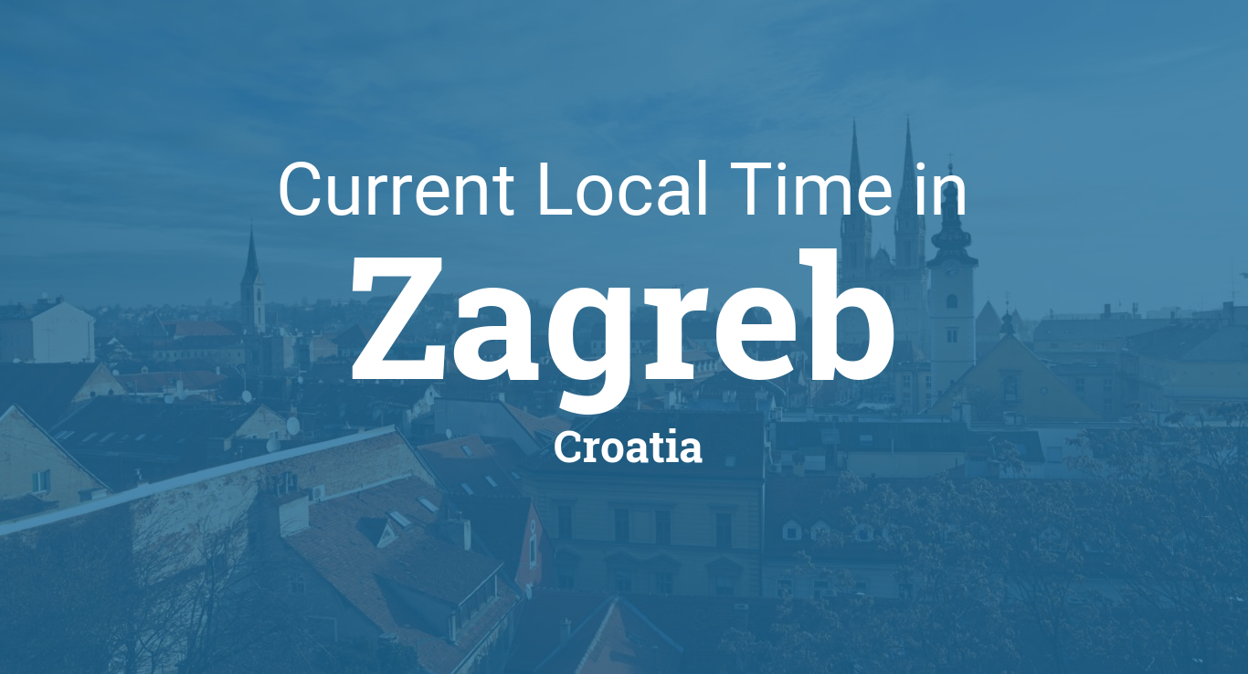Current Local Time In Zagreb Croatia