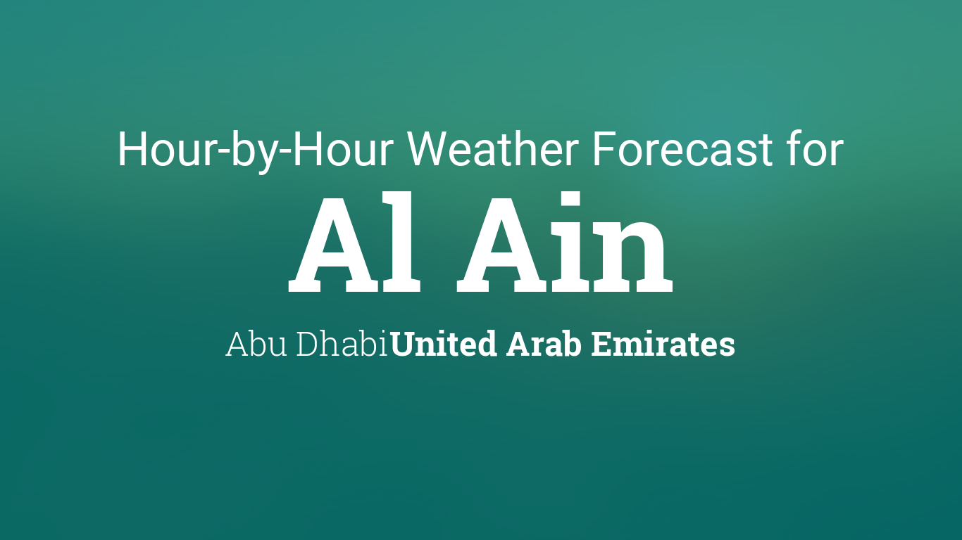 Hourly forecast for Al Ain, Abu Dhabi, United Arab Emirates